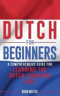 Dutch for Beginners: A Comprehensive Guide for Learning the Dutch Language Fast