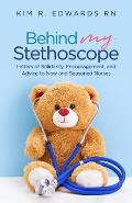 Behind My Stethoscope: Letters of Solidarity, Encouragement, and Advice to New and Seasoned Nurses