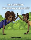 You Can Do It, Just Put Your Mind to It!