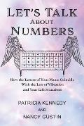 Let's Talk About Numbers: How the Letters of Your Name Coincide with the Law of Vibration and Your Life Situations