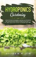 Hydroponics Gardening: Learn the secret for growing plants in your garden with detailed hydroponics and aquaponics techniques. The ultimate g
