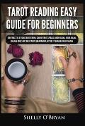 Tarot Reading Easy Guide For Beginners: Tarot Mastery, Psychic Tarot Reading, Common Tarot Spreads, Major Arcana, Minor Arcana, Tarot Card Meanings, H