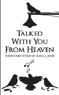 Talked with You from Heaven: Three Stories