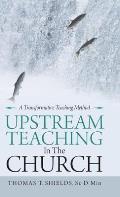 Upstream Teaching in the Church: A Transformative Teaching Method