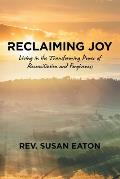 Reclaiming Joy: Living in the Transforming Power of Reconciliation and Forgiveness