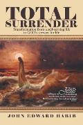 Total Surrender: Transformation from a Self-Serving Life to God's Servant for Life