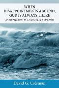 When Disappointments Abound, God Is Always There: Encouragement in Times of Life's Struggles