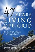 47 Years Living Off-Grid: The How's-do's & Dont's of Living Off-Grid