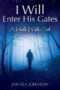 I Will Enter His Gates: A Walk With God