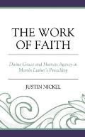 The Work of Faith: Divine Grace and Human Agency in Martin Luther's Preaching