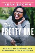 The Pretty One: On Life, Pop Culture, Disability and Other Reasons to Fall in Love with Me