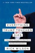 Everything Trump Touches Dies A Republican Strategist Gets Real About the Worst President Ever