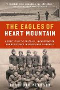 The Eagles of Heart Mountain: A True Story of Football, Incarceration, and Resistance in World War II America