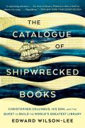 Catalogue of Shipwrecked Books Christopher Columbus His Son & the Quest to Build the Worlds Greatest Library