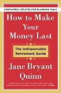How to Make Your Money Last Completely Updated for Planning The Indispensable Retirement Guide