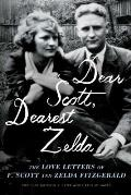 Dear Scott Dearest Zelda The Love Letters of F Scott & Zelda Fitzgerald