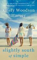Slightly South of Simple A Novel