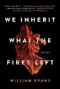 We Inherit What the Fires Left Poems