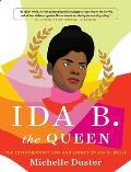 Ida B the Queen The Extraordinary Life & Legacy of Ida B Wells