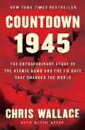 Countdown 1945 The Extraordinary Story of the Atomic Bomb & the 116 Days That Changed the World