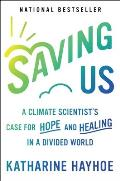 Saving Us A Climate Scientists Case for Hope & Healing in a Divided World