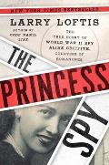 Princess Spy The True Story of World War II Spy Aline Griffith Countess of Romanones