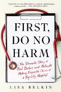 First, Do No Harm: The Dramatic Story of Real Doctors and Patients Making Impossible Choices at a Big-City Hospital