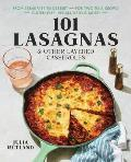 101 Lasagnas & Other Layered Casseroles