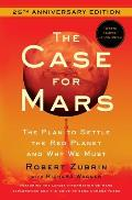 Case for Mars The Plan to Settle the Red Planet & Why We Must