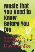 Music that You Need to Know Before You Die: The Complete Series 1960's-2010's
