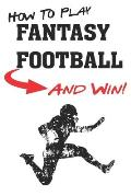 How To Play Fantasy Football: Beginners Guide for Fantasy Football Strategy and Fantasy Football Draft Guide
