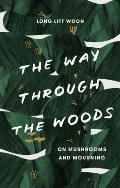 Way Through the Woods On Mushrooms & Mourning