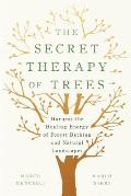 Secret Therapy of Trees Harness the Healing Energy of Forest Bathing & Natural Landscapes