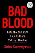 Bad Blood Secrets & Lies In A Silicon Valley Startup
