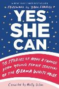 Yes She Can 10 Stories of Hope & Change from Young Female Staffers of the Obama White House