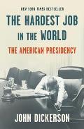 Hardest Job in the World The American Presidency