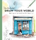 Draw Your World How to Sketch & Paint Your Remarkable Life