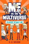 Me vs the Multiverse Pleased to Meet Me