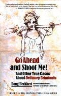 Go Ahead and Shoot Me! and Other True Cases about Ordinary Criminals