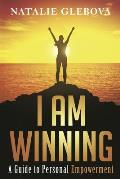 I Am Winning: A Guide to Personal Empowerment