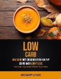 Low Carb: Low Carb Diet Cookbook for Healthy Living and Weight Loss (Low Carb Ketogenic Diet for Beginners)