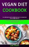 Vegan Diet Cookbook: High Protein Vegan Cookbook Healthy & Delicious Plant Based Recipes (51 Healthy Protein Packed Recipes for Muscle Buil