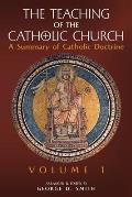 The Teaching of the Catholic Church: Volume 1: A Summary of Catholic Doctrine