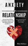 Anxiety in Relationships: How to Overcoming Depression, Shyness and Gain Better Self Social Confidence (Use Self-hypnosis and Affirmations for S
