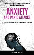 Anxiety and Panic Attacks: Overcome Your Social Anxiety and Become an Amazing Public Speaker (Use Cognitive Behavioral Therapy and Nlp to Beat De