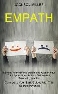 Empath: Develop Your Psychic Empath and Awaken Your Third Eye Abilities Such as Clairvoyance, Telepathy, Intuition (Connect to