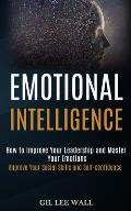 Emotional Intelligence: How to Improve Your Leadership and Master Your Emotions (Improve Your Social Skills and Self-confidence)