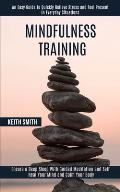 Mindfulness Training: Ensure a Deep Sleep With Guided Meditation and Self Heal Your Mind and Calm Your Body (An Easy Guide to Quickly Reliev