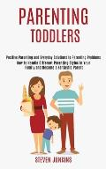 Parenting Toddlers: How to Handle Different Parenting Styles in Your Family and Become a Fantastic Parent (Positive Parenting and Everyday