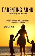Parenting Adhd: A Different Perspective on Parenting (A Practical Guide to Building Cooperation and Connecting With Your Child)